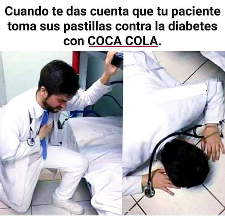 Cuando te das cuenta que tu paciente toma sus pastillas contra la diabetes con Coca Cola.