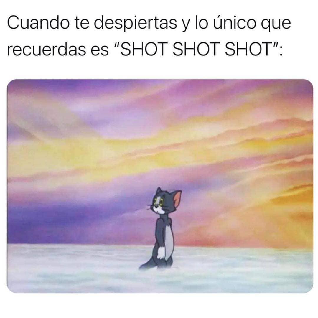 """Cuando te despiertas y lo único que recuerdas es """"shot shot shot"""":"""
