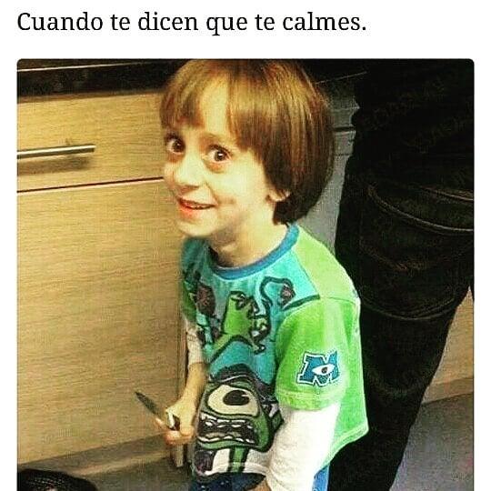 Cuando te dicen que te calmes.