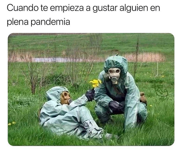 Cuando te empieza a gustar alguien en plena pandemia.