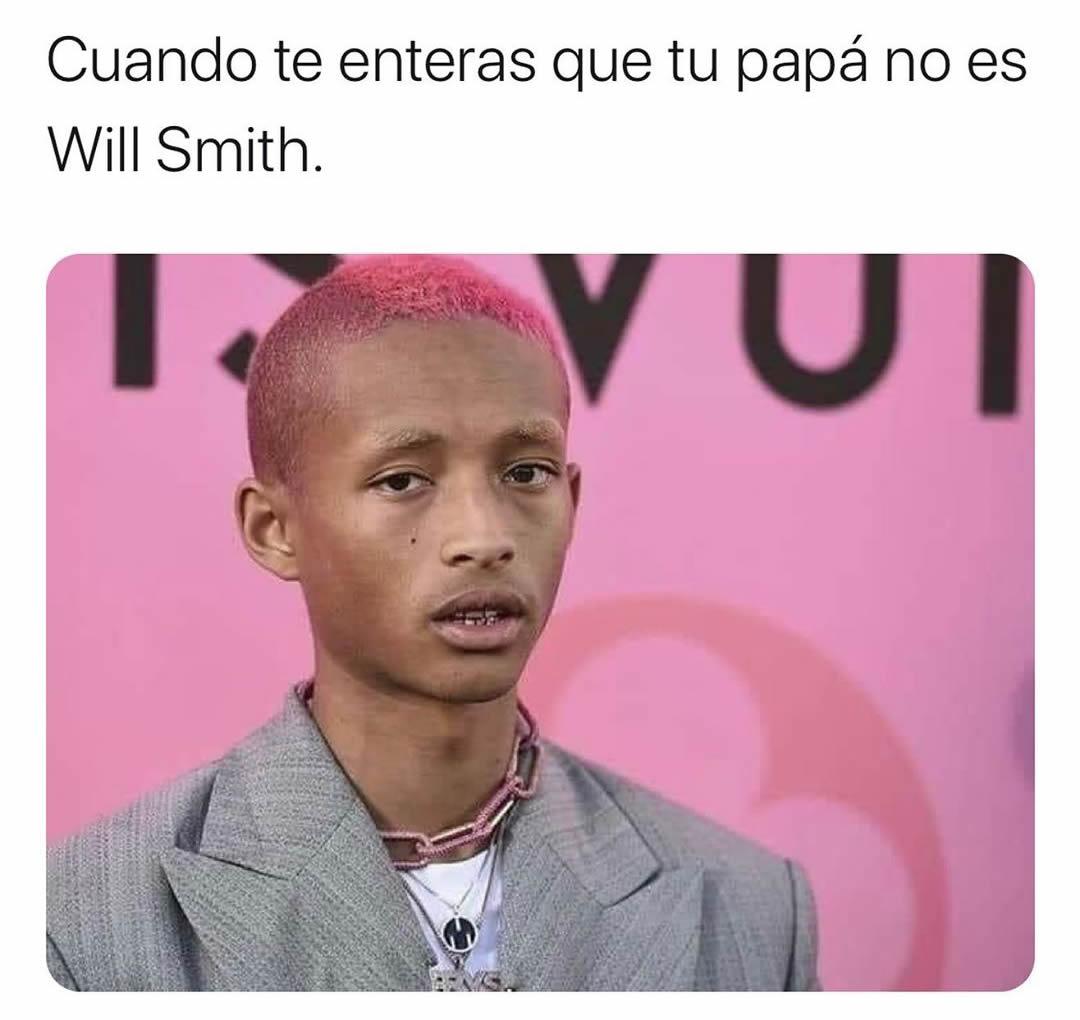 Cuando te enteras que tu papá no es Will Smith.