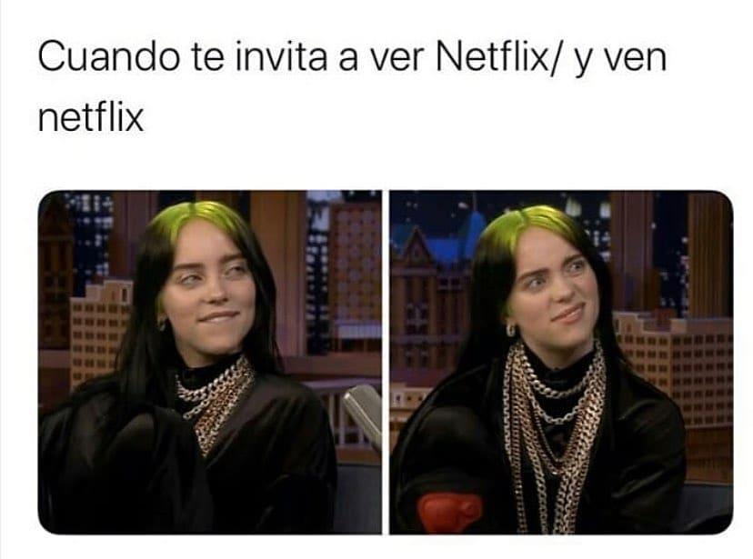 Cuando te invita a ver Netflix. / Y ven Netflix.
