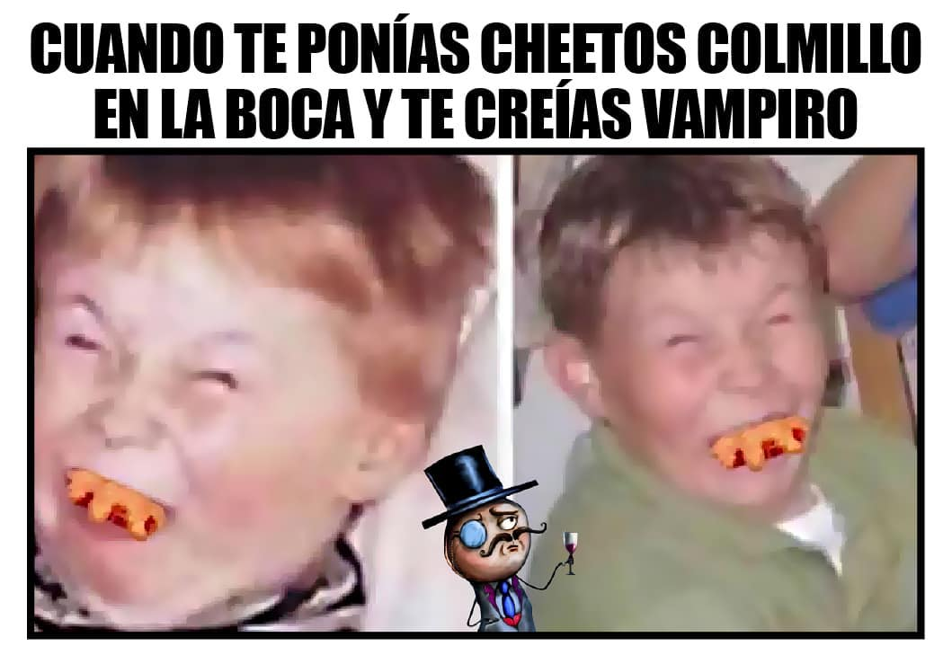 Cuando te ponías cheetos colmillo en la boca y te creías vampiro.