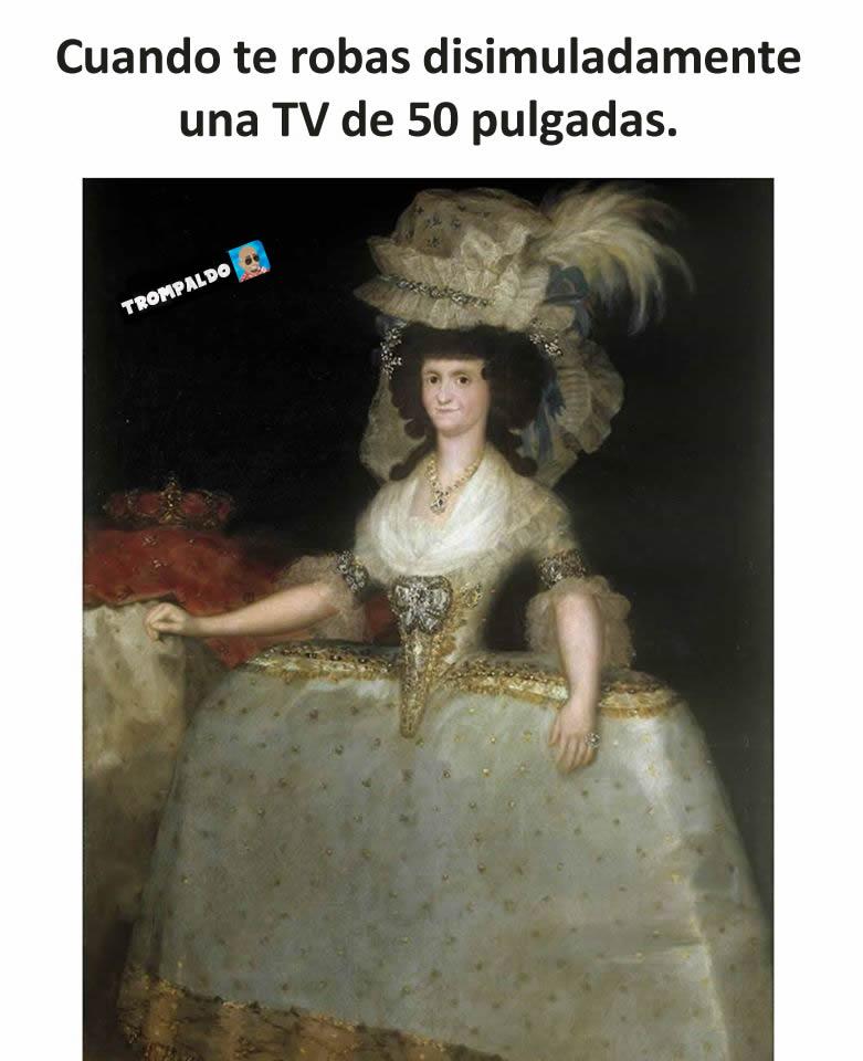 Cuando te robas disimuladamente una TV de 50 pulgadas.