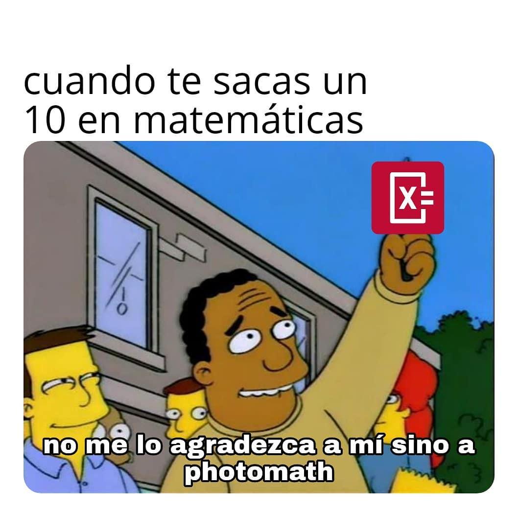 Cuando te sacas un 10 en matemáticas.  No me lo agradezca a mí sino a photomath.