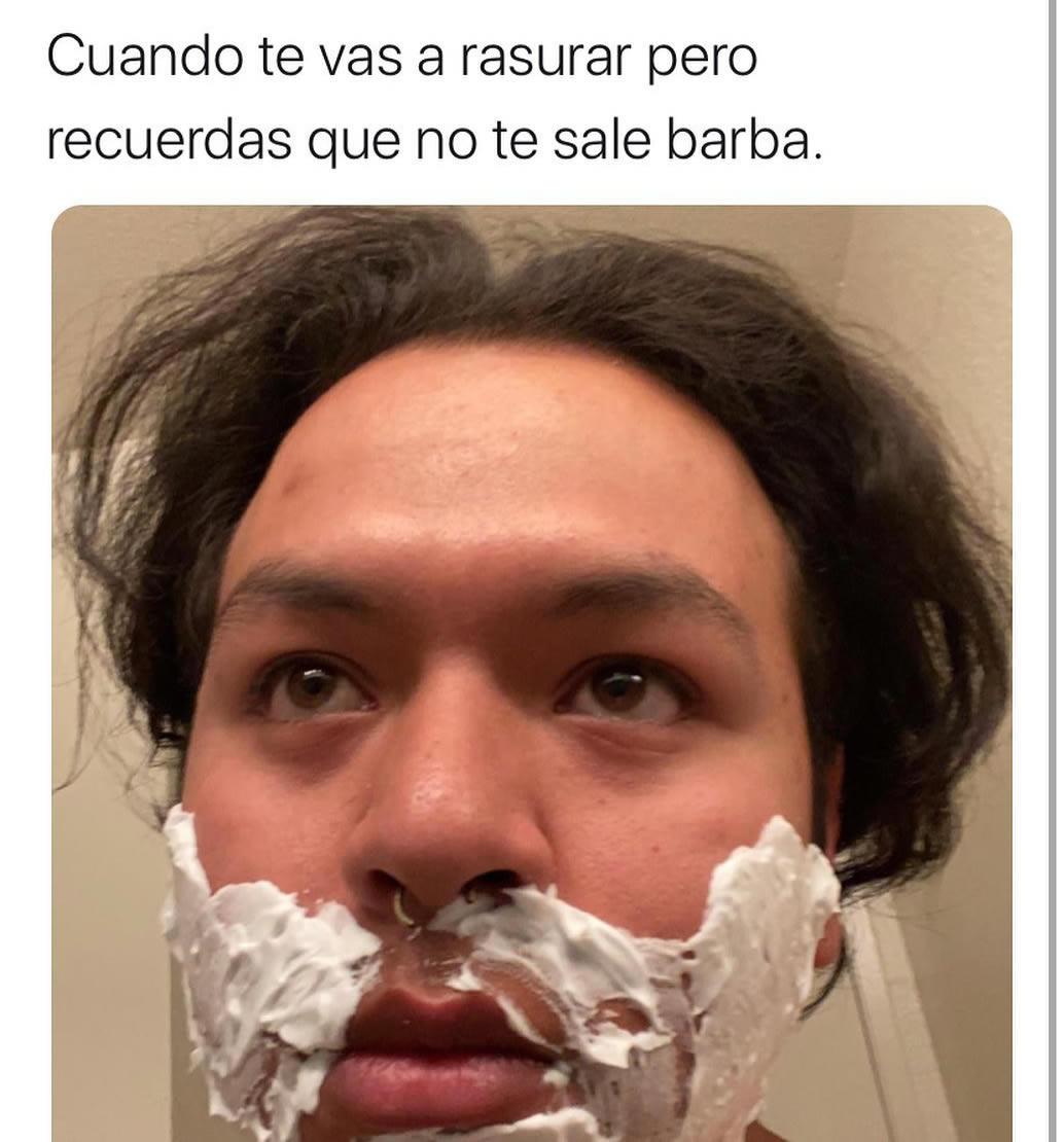 Cuando te vas a rasurar pero recuerdas que no te sale barba.
