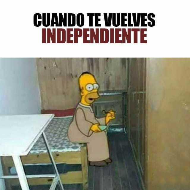 Cuando te vuelves independiente.