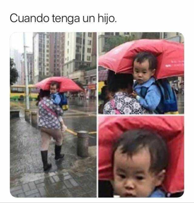 Cuando tenga un hijo.