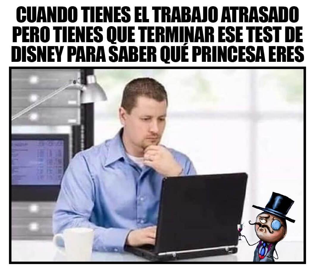 Cuando tienes el trabajo atrasado pero tienes que terminar ese test de Disney para saber qué princesa eres.