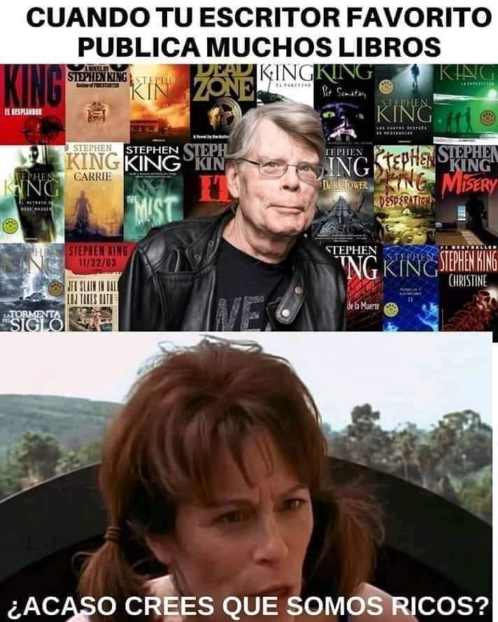 Cuando tu escritor favorito publica muchos libros.  ¿Acaso crees que somos ricos?
