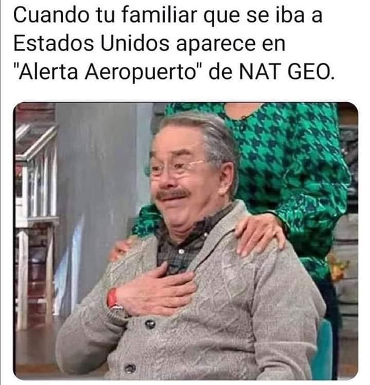 """Cuando tu familiar que se iba a Estados Unidos aparece en """"Alerta Aeropuerto"""" de NAT GEO."""