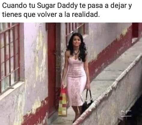 Cuando tu Sugar Daddy te pasa a dejar y tienes que volver a la realidad.