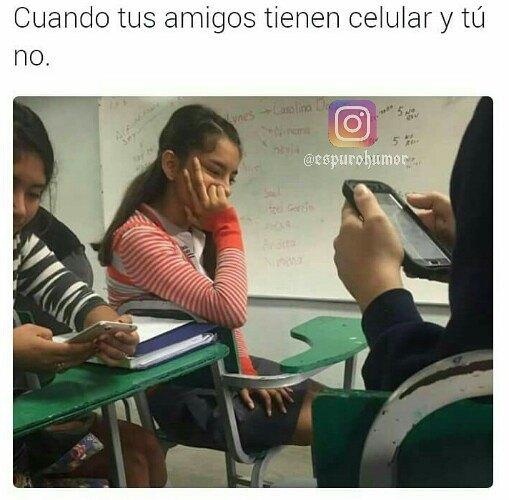 Cuando tus amigos tienen celular y tú no.