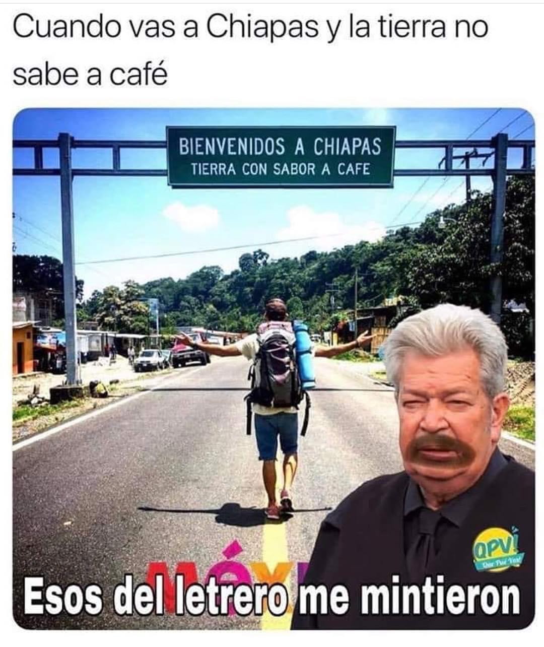 Cuando vas a Chiapas y la tierra no sabe a café.  Bienvenidos a Chiapas Tierra con saber a café.  Esos del letrero me mintieron.