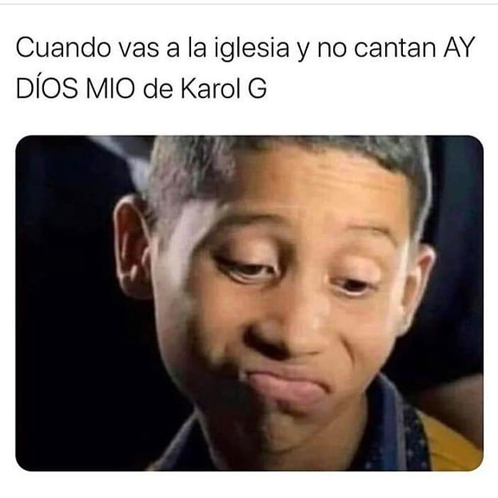 Cuando vas a la iglesia y no cantan Ay Dios Mío de Karol G.