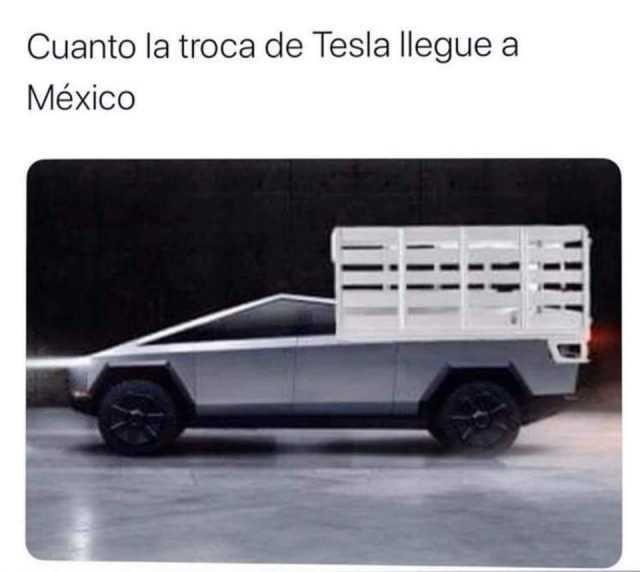Cuanto la troca de Tesla llegue a México.