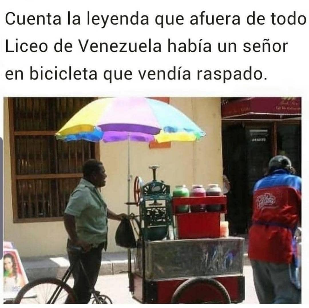 Cuenta la leyenda que afuera de todo Liceo de Venezuela había un señor en bicicleta que vendía raspado.