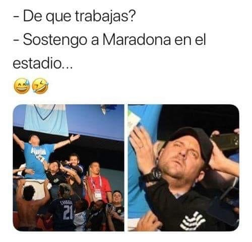 De qué trabajas?  Sostengo a Maradona en el estadio.