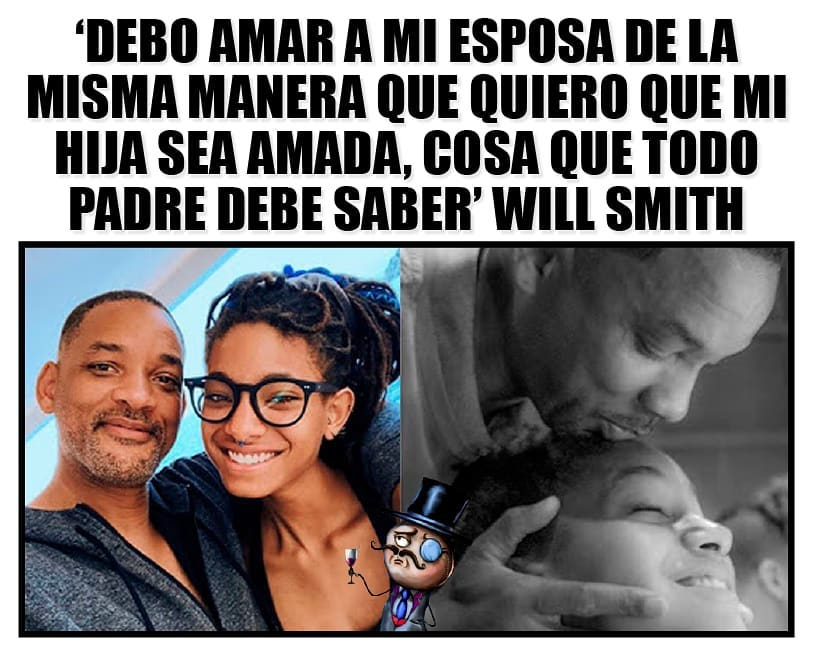 """""""Debo amar a mi esposa de la misma manera que quiero que mi hija sea amada, cosa que todo padre debe saber."""" Will Smith."""