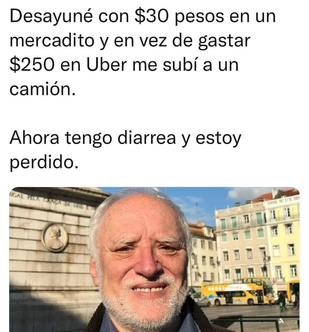 Desayuné con $30 pesos en un mercadito y en vez de gastar $250 en Uber me subí a un camión. Ahora tengo diarrea y estoy perdido.
