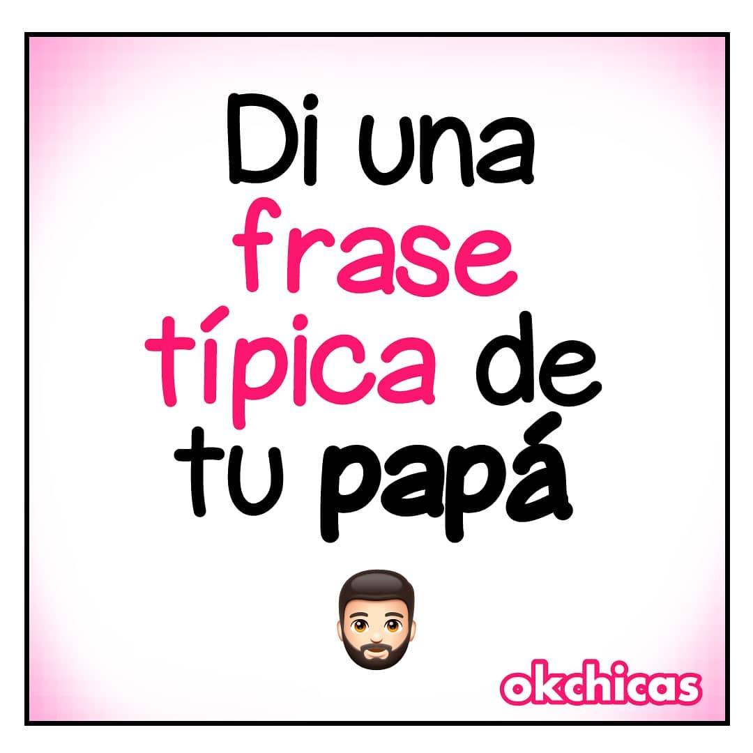 Di una frase típica de tu papá.