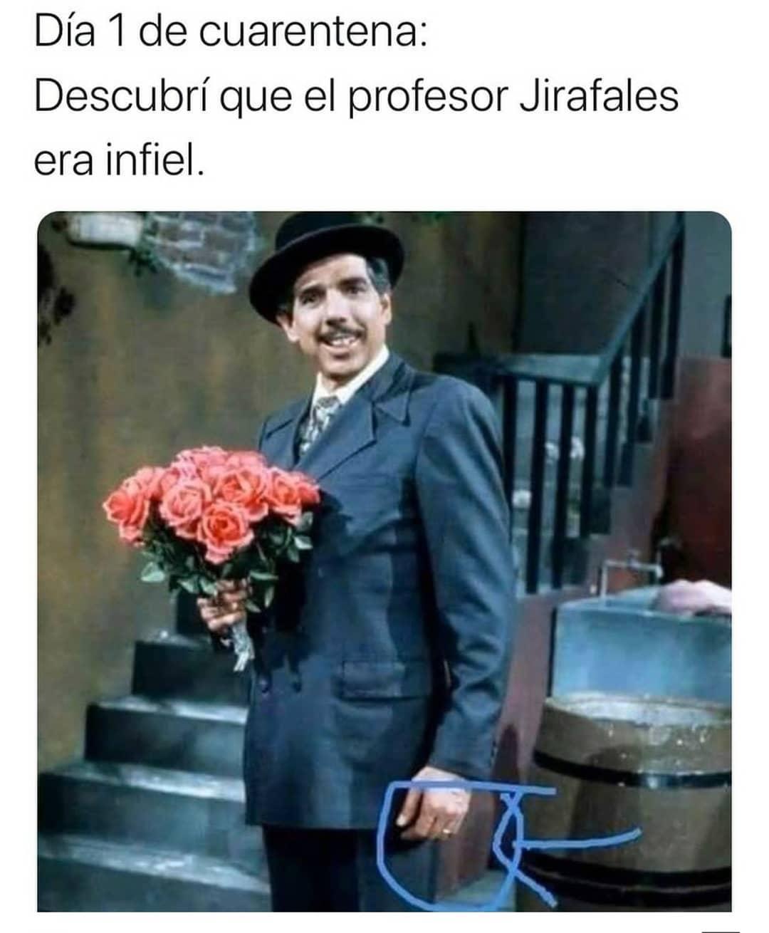 Día 1 de cuarentena:  Descubrí que el profesor Jirafales era infiel.