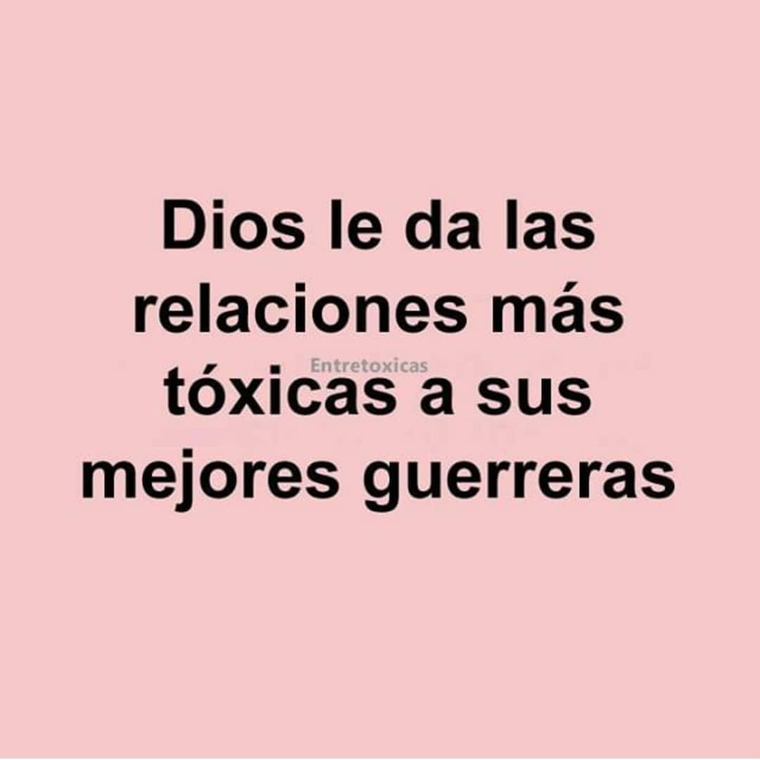Dios le da las relaciones más tóxicas a sus mejores guerreras.
