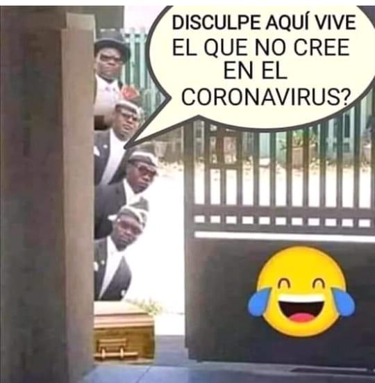 Disculpe aquí viene el que no cree en el coronavirus?