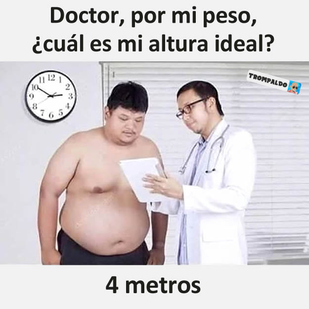 Doctor, por mi peso, ¿cuál es mi altura ideal?  4 metros.