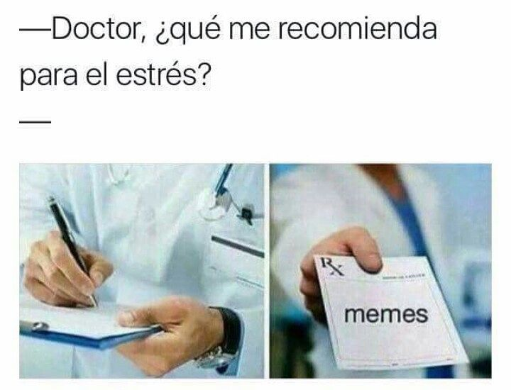 Doctor, ¿qué me recomienda para el estrés?  Memes.