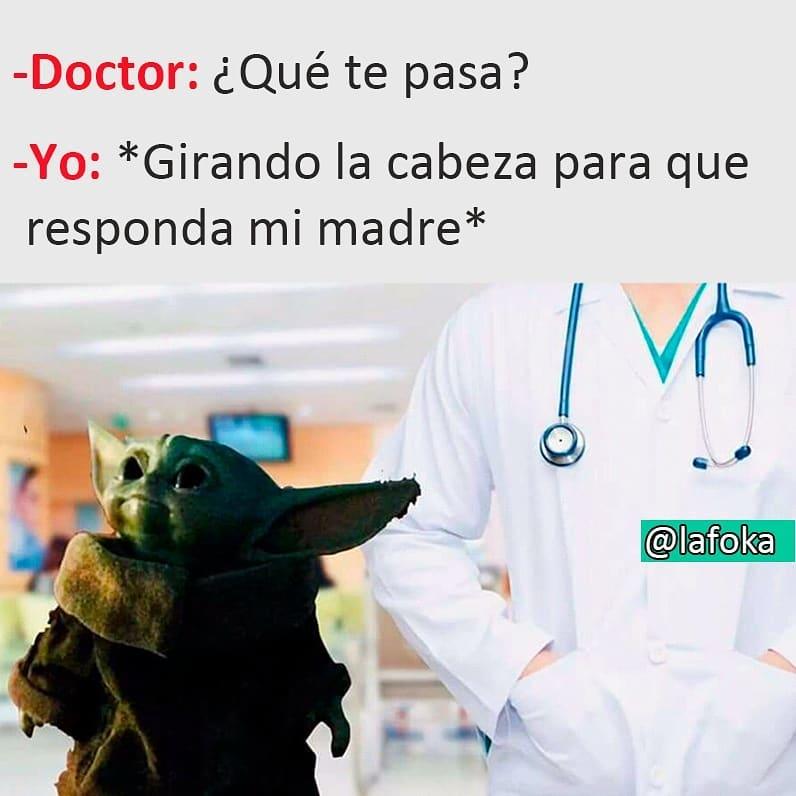 Doctor: ¿Qué te pasa?  Yo: *Girando la cabeza para que responda mi madre*