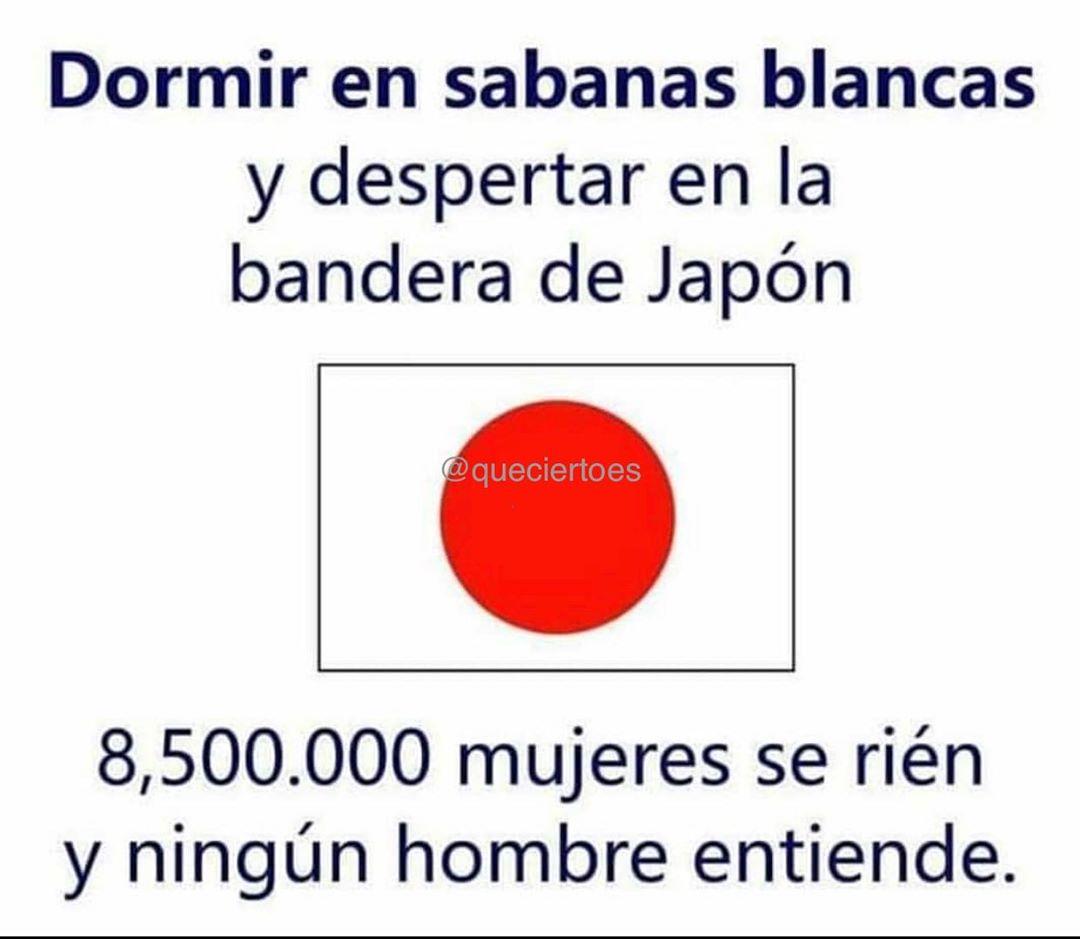 Dormir en sabanas blancas y despertar en la bandera de Japón.  8,500.000 mujeres se ríen y ningún hombre entiende.