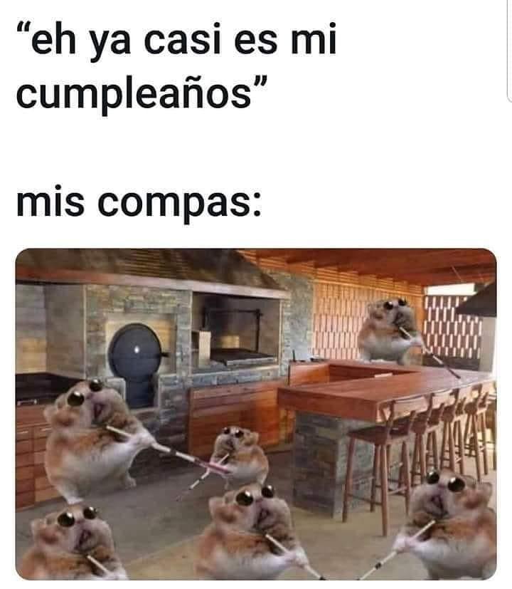 """""""Eh ya casi es mi cumpleaños"""".  Mis compas."""