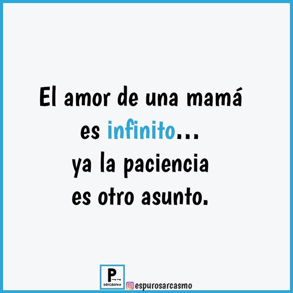 El amor de una mamá es infinito... ya la paciencia es otro asunto.