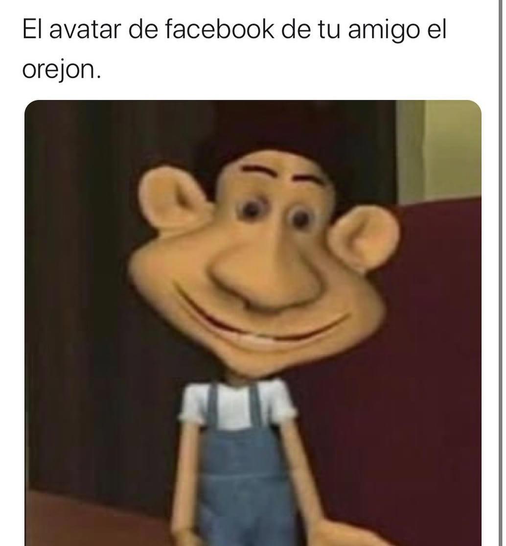 El avatar de facebook de tu amigo el orejón.
