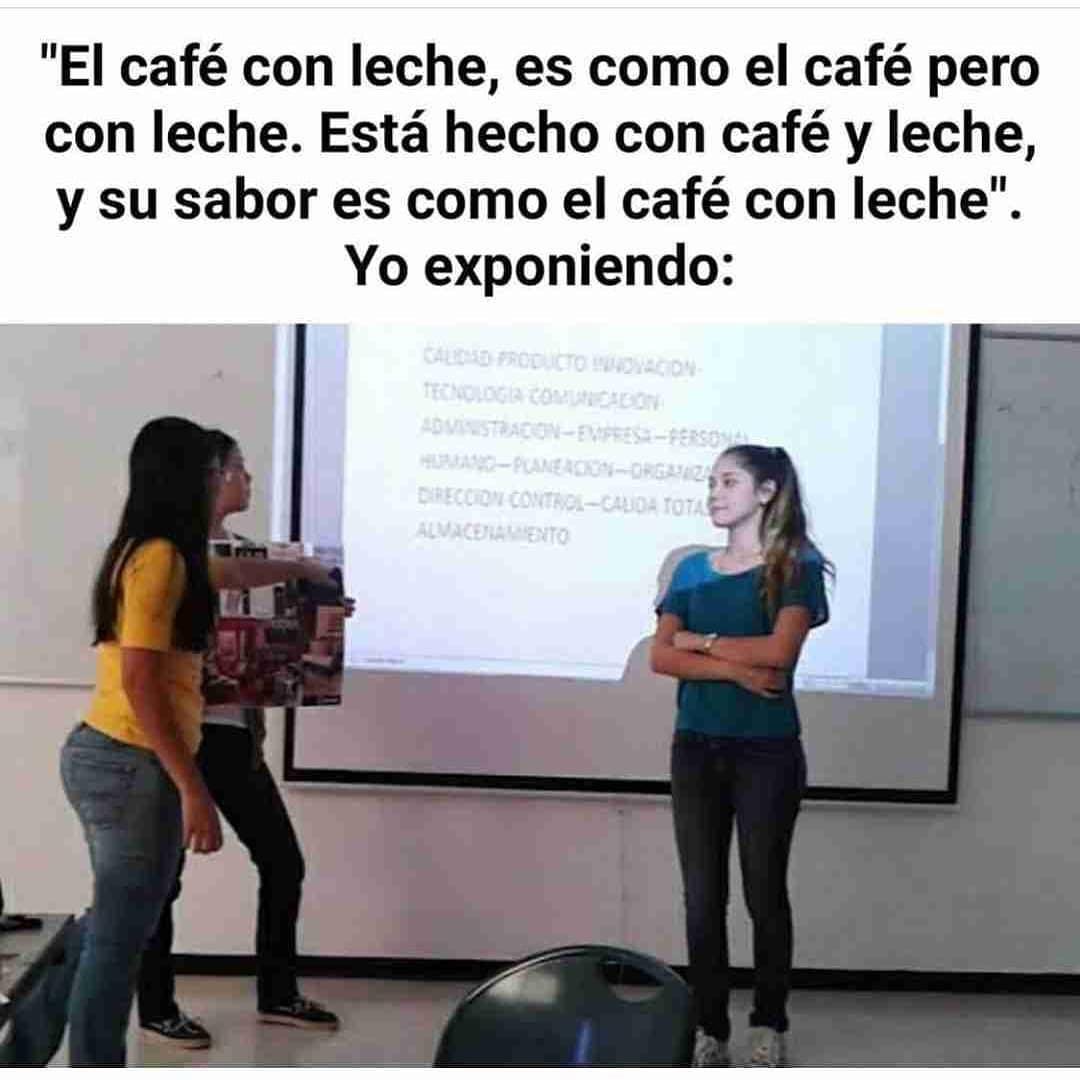 """""""El café con leche, es como el café pero con leche. Está hecho con café y leche, y su sabor es como el café con leche"""".  Yo exponiendo:"""