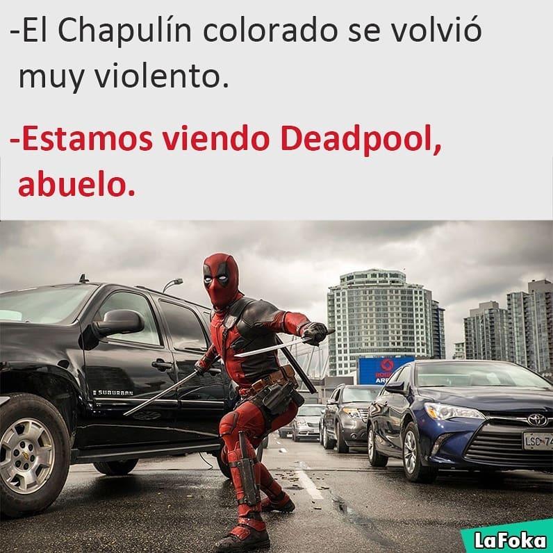 El Chapulín colorado se volvió muy violento.  Estamos viendo Deadpool, abuelo.