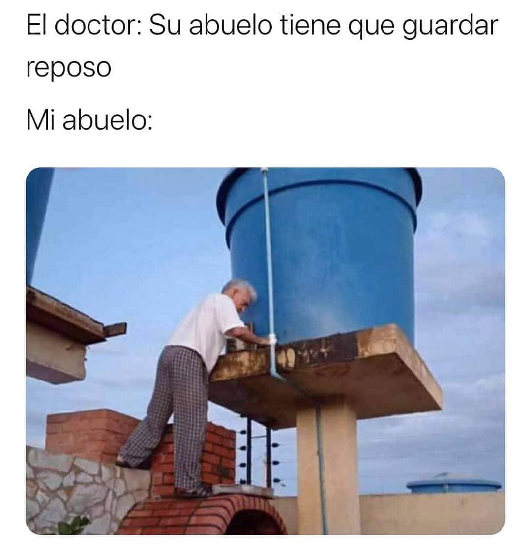 El doctor: Su abuelo tiene que guardar reposo.  Mi abuelo: