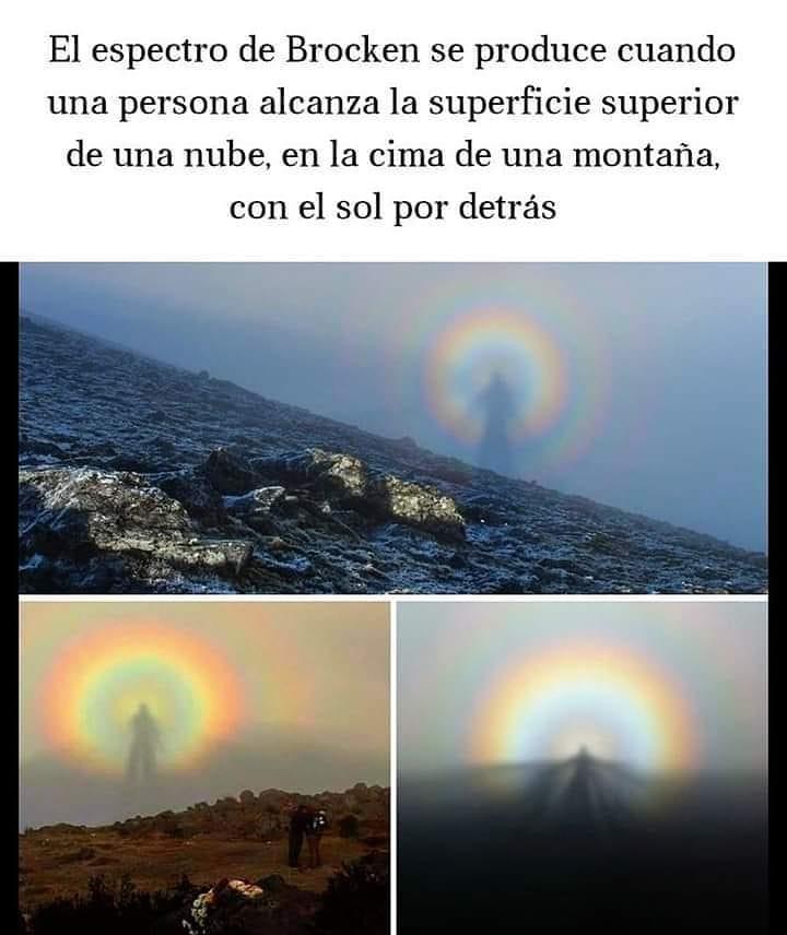 El espectro de Brocken se produce cuando una persona alcanza la superficie superior de una nube, en la cima de una montaña, con el sol por detrás.