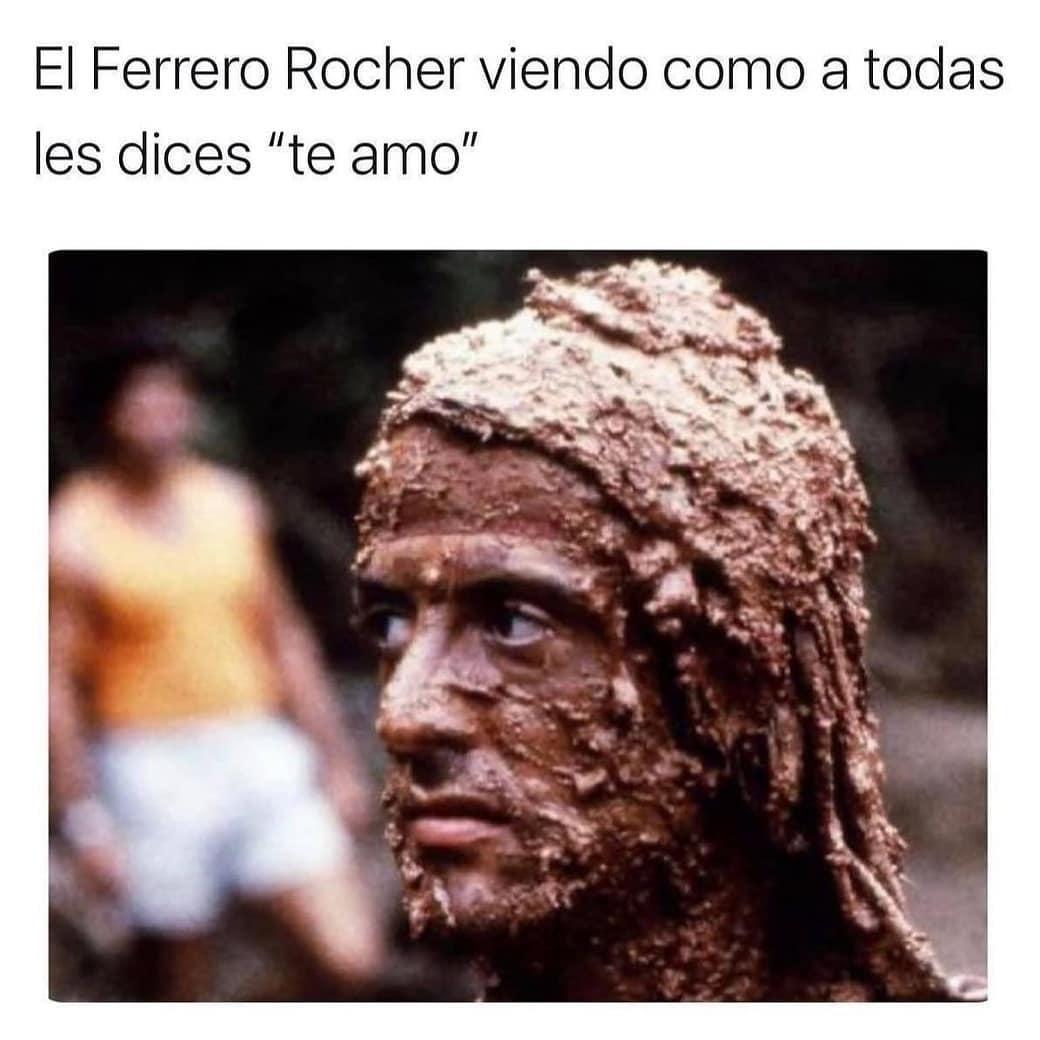 """El Ferrero Rocher viendo como a todas les dices """"te amo""""."""