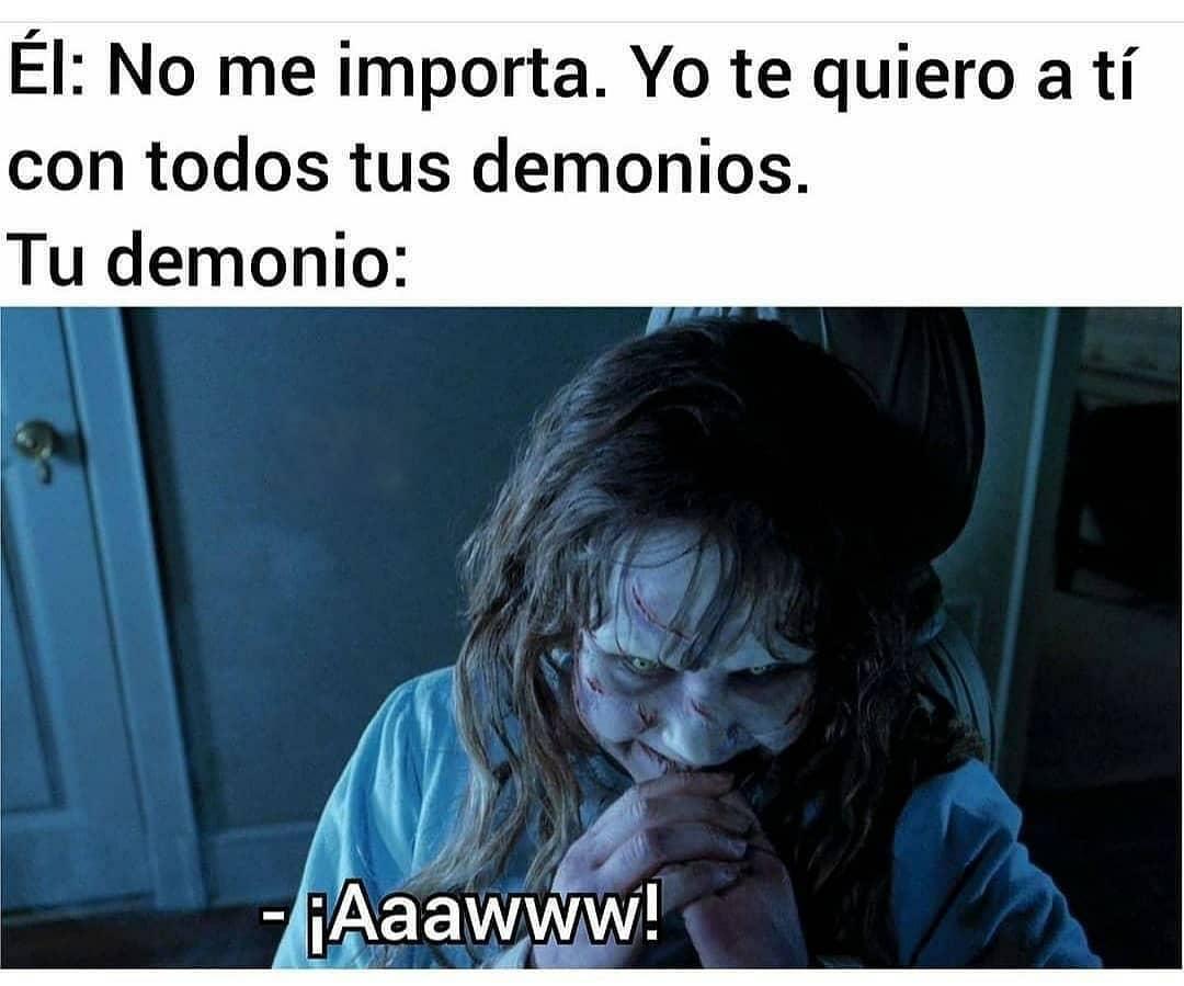 Él: No me importa, yo te quiero a ti con todos tus demonios.  Tu demonio: ¡Awwww!