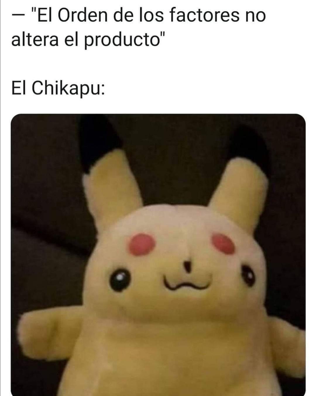 """""""El orden de los factores no altera el producto"""".  El Chikapu:"""