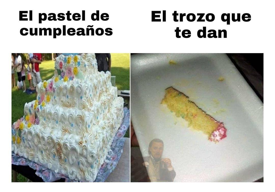El pastel de cumpleaños. El trozo que te dan.