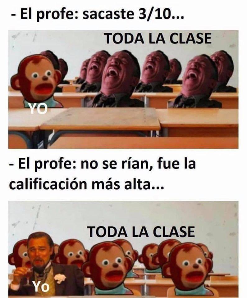 El profe: sacaste 3/10... Toda la clase. Yo.  El profe: no se rían, fue la calificación más alta... Toda la clase. Yo.