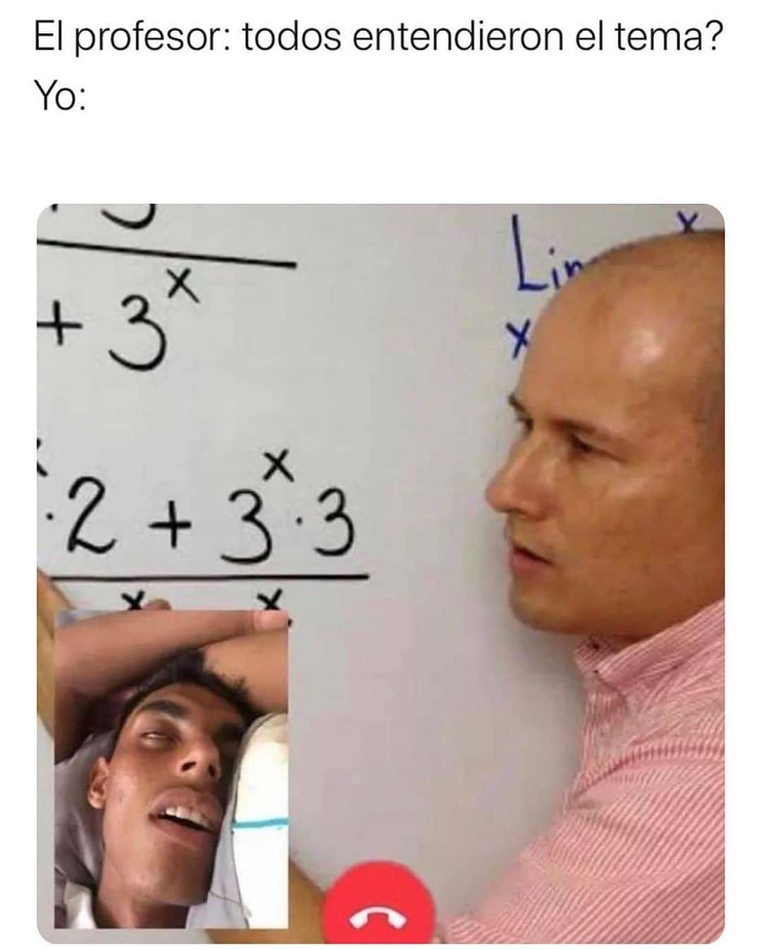 El profesor: todos entendieron el tema?  Yo: