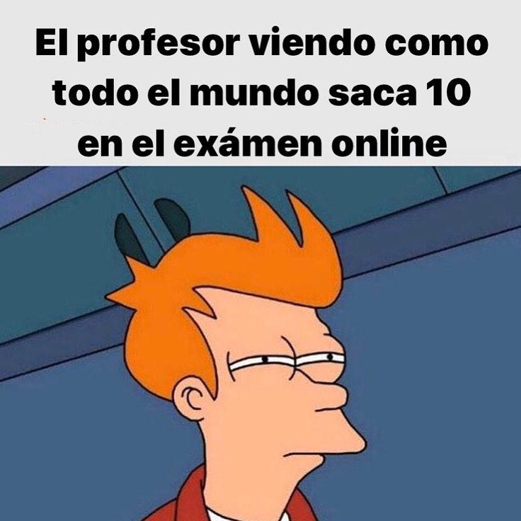 El profesor viendo como todo el mundo saca 10 en el exámen online.