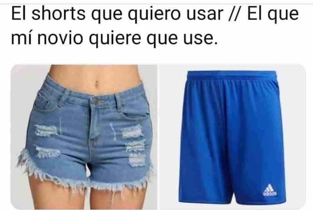 El shorts que quiero usar. // El que mi novio quiere que use.