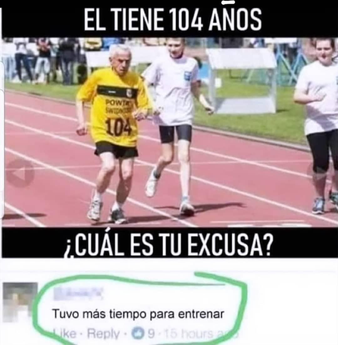 El tiene 104 años, ¿cuál es tu excusa?  Tuvo más tiempo para entrenar.
