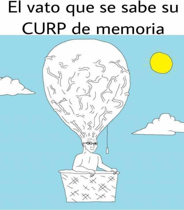 El vato que se sabe su CURP de memoria.