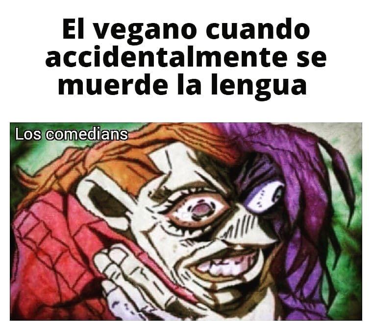 El vegano cuando accidentalmente se muerde la lengua.